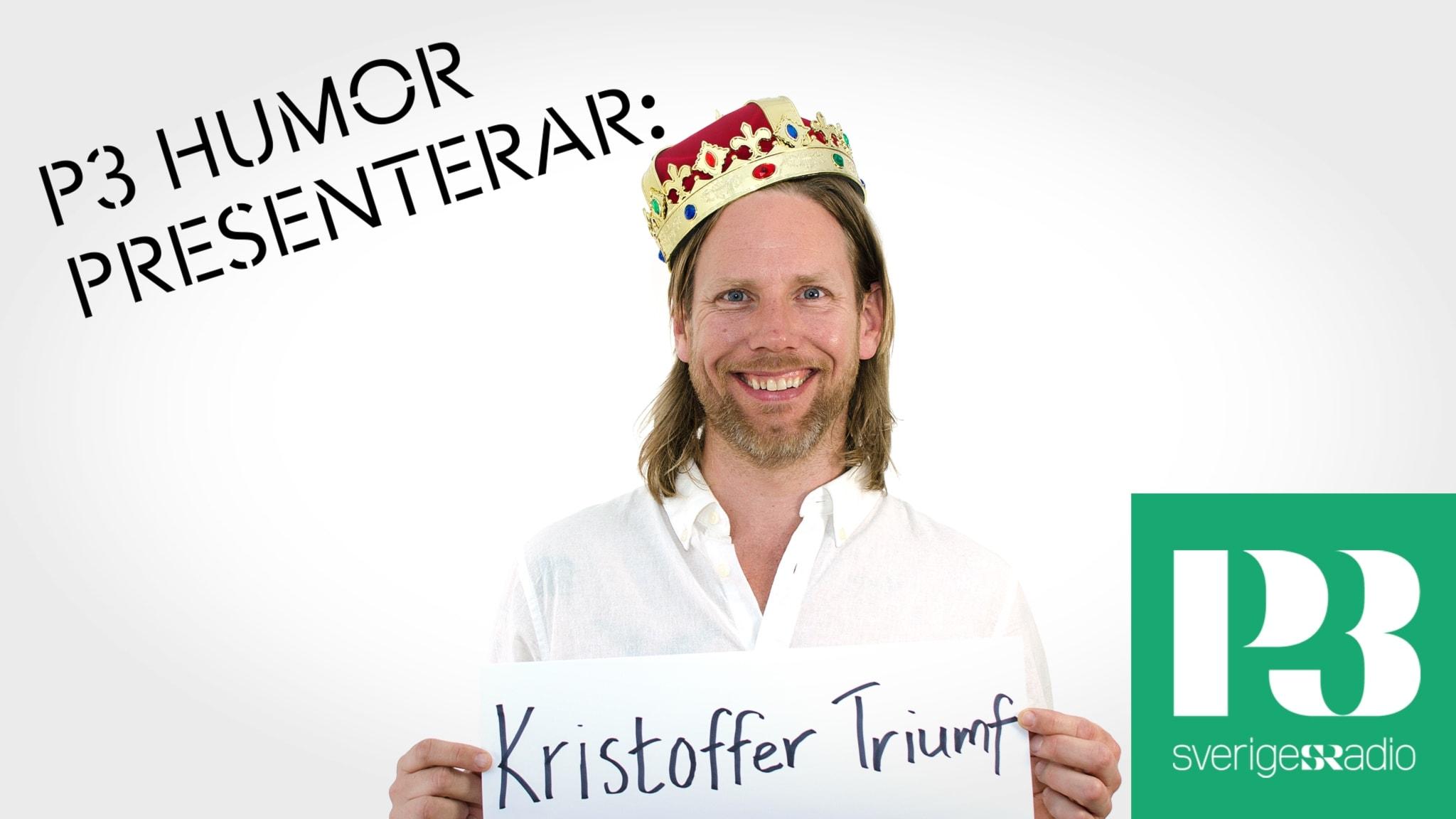 P3 Humor presenterar: Kristoffer Triumf